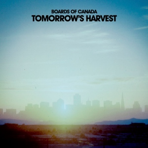 "Boards of Canada ""Tomorrow's Harvest"""