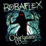 "Bobaflex ""Charlatan's Web"""