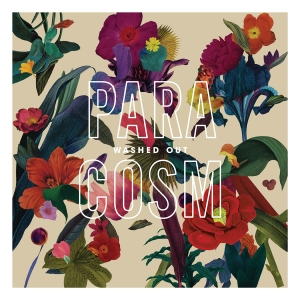 "Album review -  Washed Out ""Paracosm"" (No-Fi)"