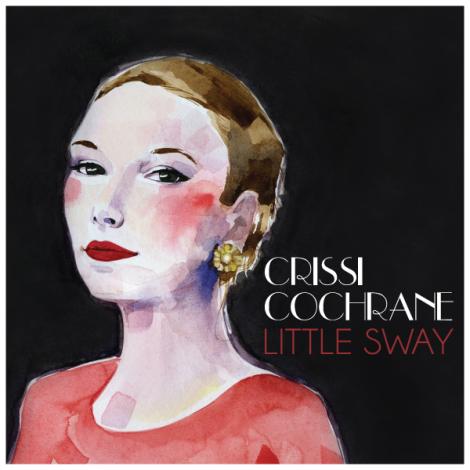 "Crissi Cochrane ""Little Sway"""