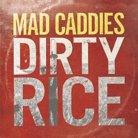 "Mad Caddies ""Dirty Rice"""
