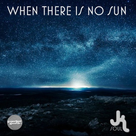 JK Soul - When There Is No Sun