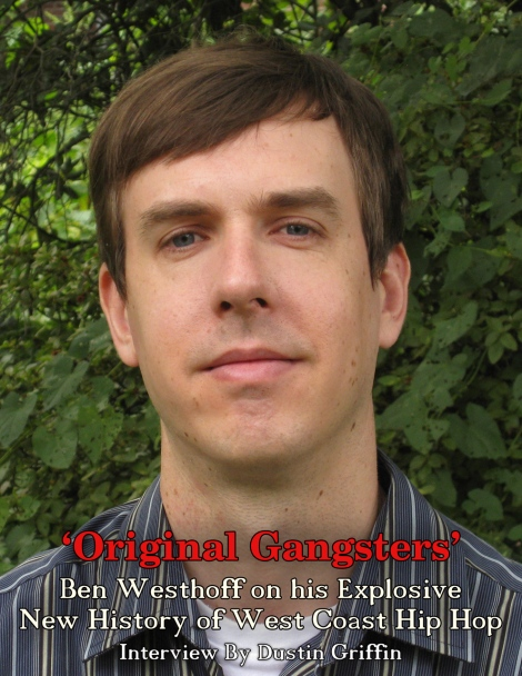 "Interview ""Original Gangsters"" Ben Westhoff on his Explosive New History of West Coast Hip Hop"