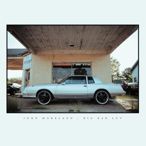 john-moreland-big-bad-luv